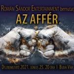 Az affér 2021. A Román Sándor Entertainment előadása, online jegyvásárlás