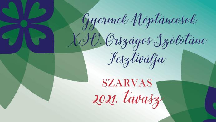 Gyermek Néptáncosok Országos Szólótáncfesztiválja 2021 Szarvas