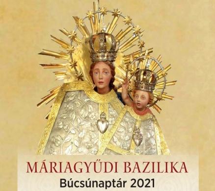Máriagyűdi zarándoklatok, búcsúk 2021